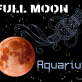 FULL MOON IN AQUARIUS AUGUST 15th 2019