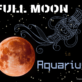 FULL MOON IN AQUARIUS 22 AUGUST 2021